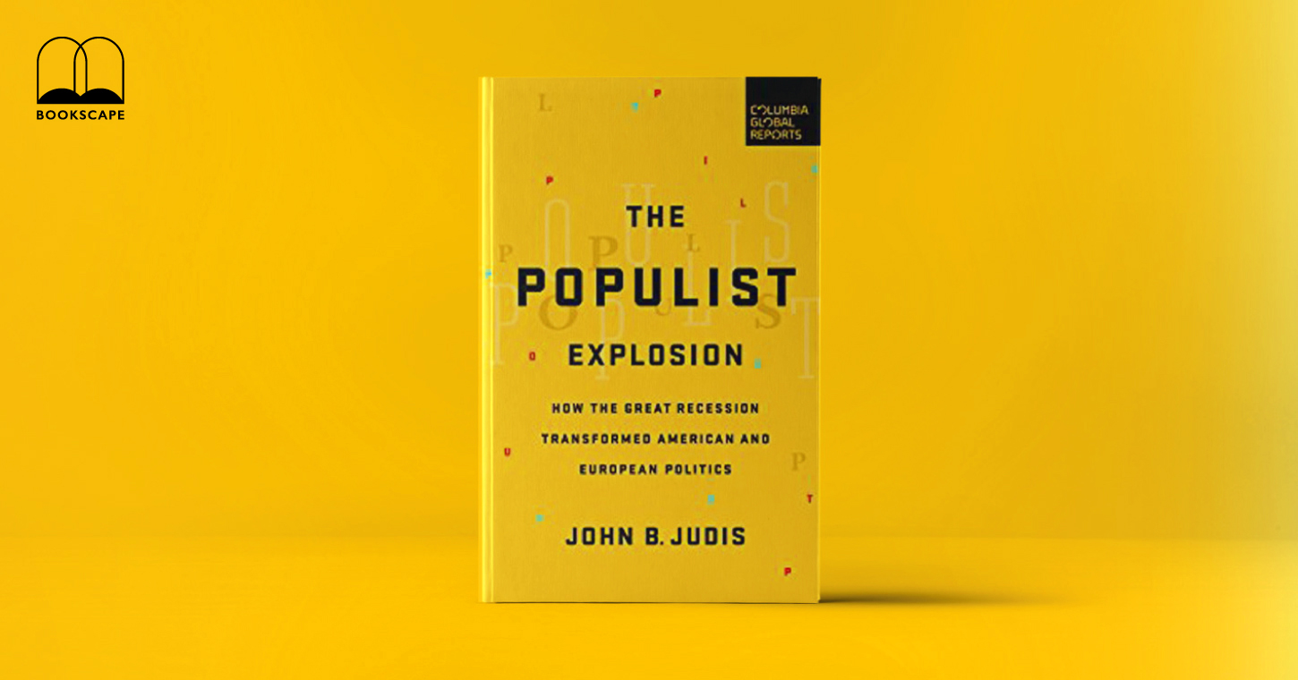 The Populist Explosion: How the Great Recession Transformed American and European Politics by John Judis